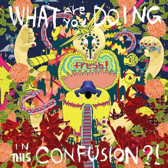 fresh!「What Are You Doing In This Confusion」ジャケット