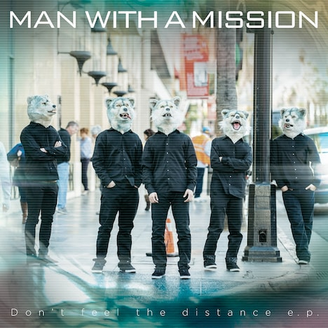 MAN WITH A MISSION「Don't feel the distance e.p.」ジャケット