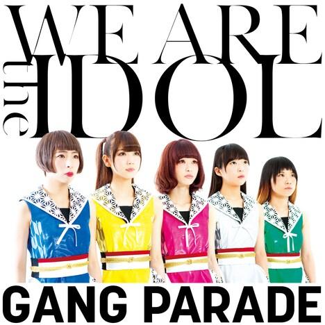 GANG PARADE「WE ARE the IDOL」ジャケット