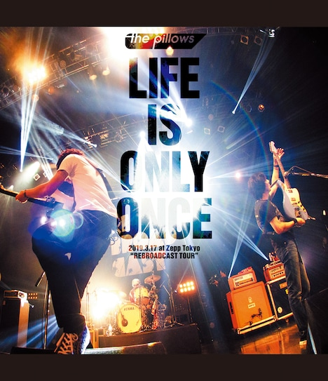 "the pillows「LIFE IS ONLY ONCE 2019.3.17 at Zepp Tokyo ""REBROADCAST TOUR""」Blu-rayジャケット"