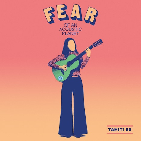 TAHITI 80「Fear Of An Acoustic Planet」ジャケット