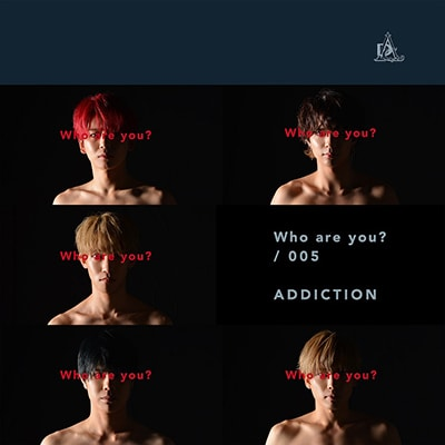 ADDICTION「Who are you? / 005」生産限定盤