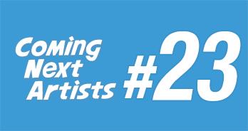 Coming Next Artists #23