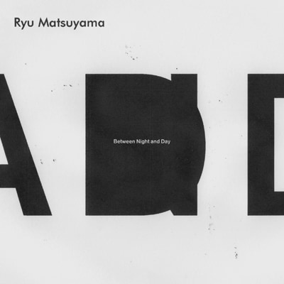 Ryu Matsuyama「Between Night and Day」