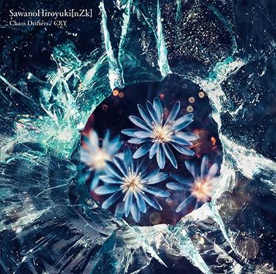 SawanoHiroyuki[nZk]「Chaos Drifters / CRY」通常盤