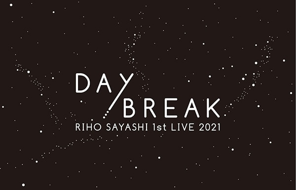 RIHO SAYASHI 1st LIVE 2021 DAYBREAK